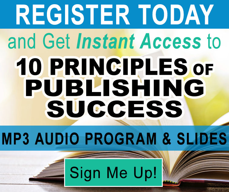 Register Today and Get Instant Access to 10 Principles of Publishing Success!