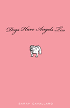 Dogs Have Angels Too by Sarah Cavallaro