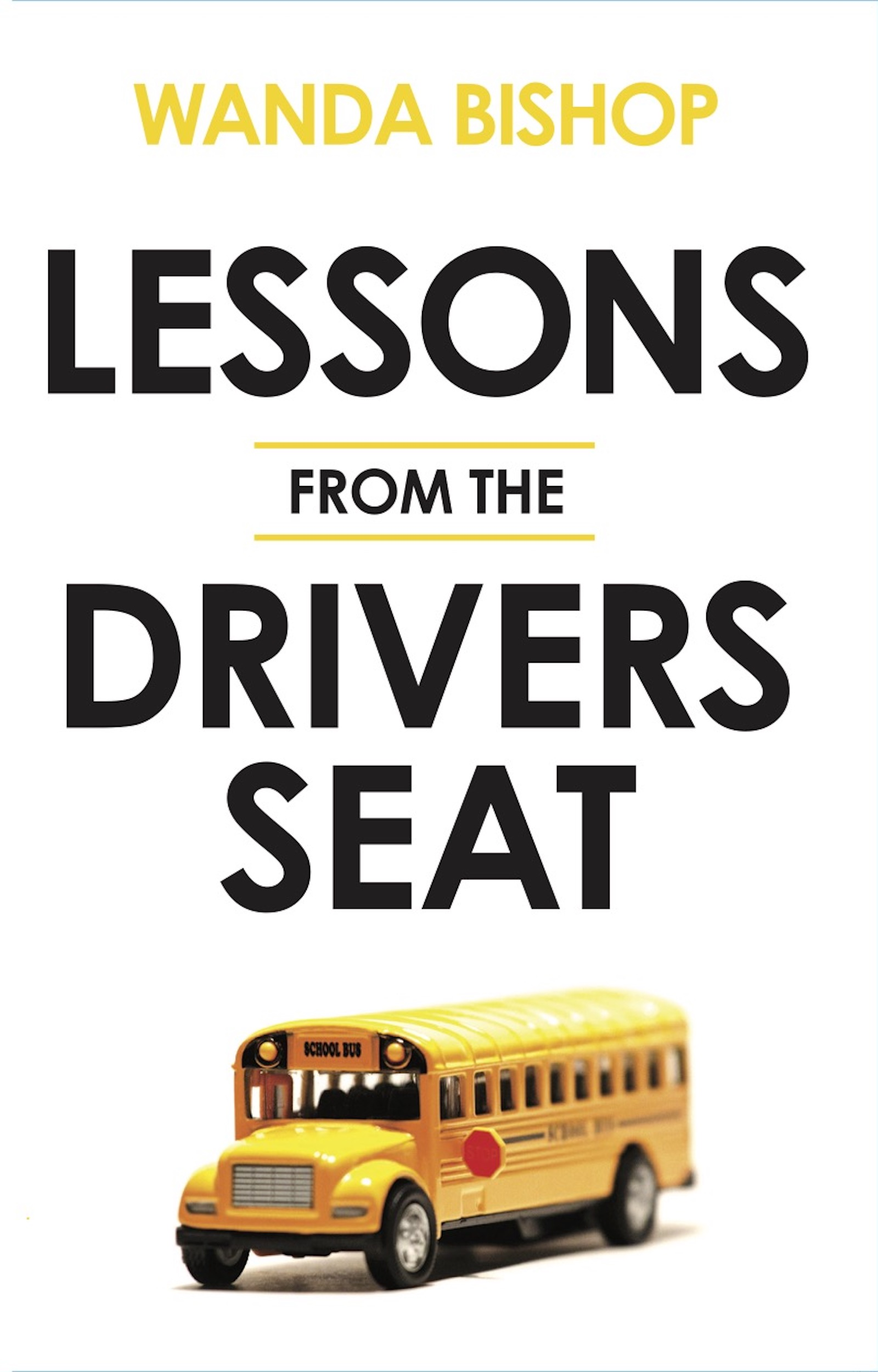Lessons from the Driver's Seat by Wanda Bishop