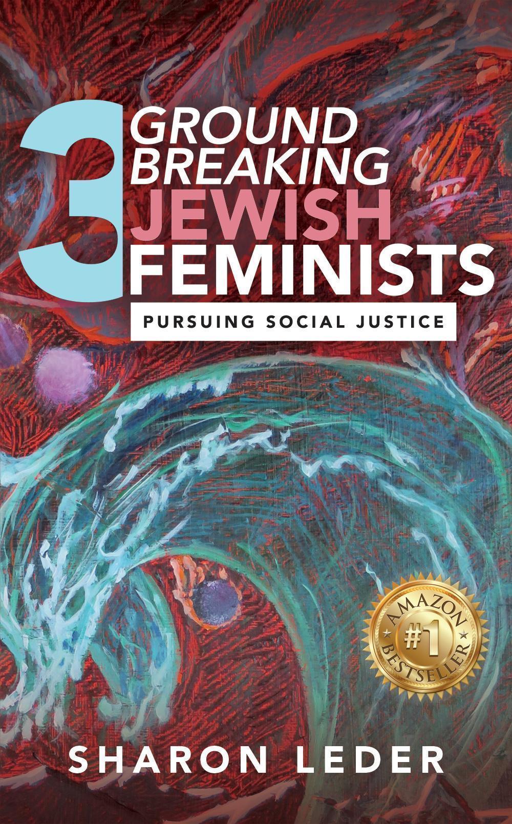 Three Groundbreaking Jewish Feminists by Sharon Leder